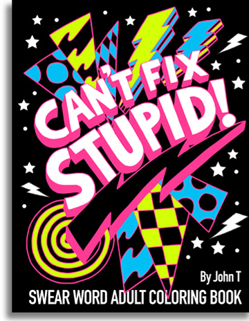 Can't Fix Stupid! Midnight edition Swear Word Adult Coloring Book